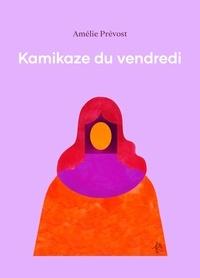 Amélie Prévost - Kamikaze du vendredi.