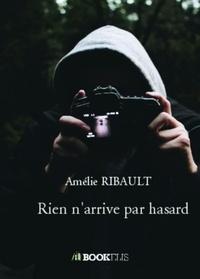 Amélie Ribault - Rien n'arrive par hasard.