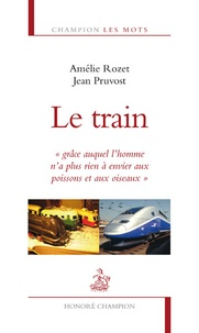 """Amélie Rozet et Jean Pruvost - Le train - """"Grâce auquel l'homme n'a plus rien à envier aux poissons et aux oiseaux""""."""