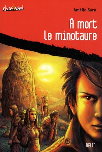 Amélie Sarn - A mort le minotaure.