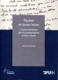 Amélie Schweiger - Flaubert en toutes lettres - L'écriture épistolaire dans la correspondance et dans l'oeuvre.