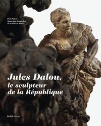 Amélie Simier - Jules Dalou, le sculpteur de la République.