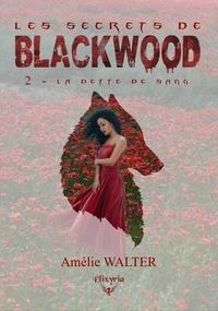 Amélie Walter - Les secrets de Blackwood - 2 - La dette de sang.