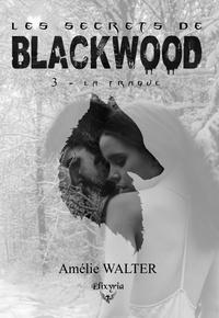 Amélie Walter - Les secrets de Blackwood - 3 - La traque.
