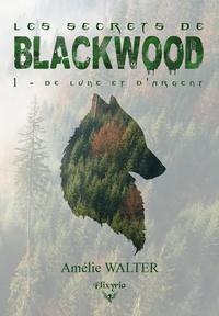 Amélie Walter - Les secrets de Blackwood - 1 - De lune et d'argent.