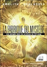 Amelith Deslandes - La fabrique du mystère - Une plongée dans les archives du l'étrange.
