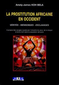 Amély-James Koh Bela - La prostitution africaine en Occident - Vérités, mensonges, esclavages.