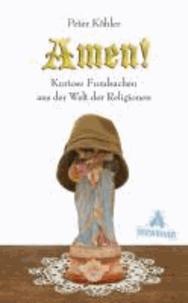 Amen! - Kuriose Fundsachen aus der Welt der Religionen.