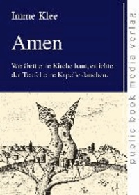Amen - Wo Gott eine Kirche baut, errichtet der Teufel eine Kapelle daneben..