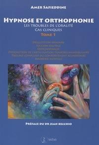 Amer Safieddine - Hypnose et orthophonie - Tome 1, Les troubles de l'oralité, cas cliniques.