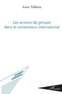 Téléchargement gratuit de la liste d'ebooks Les actions de groupe dans le contentieux international (French Edition) RTF DJVU ePub par Amer Tabbara 9782140139642
