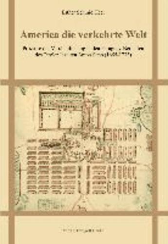 America die verkehrte Welt - Prozesse der Verräumlichung in den Paraguay-Berichten des Tiroler Jesuiten Anton Sepp (1655-1733).