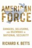 American Force - Dangers, Delusions, and Dilemmas in National Security.