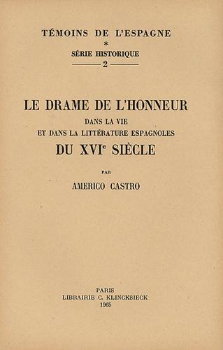 Americo Castro - Le drame de l'honneur dans la vie et dans la littérature espagnoles du XVIe siècle.