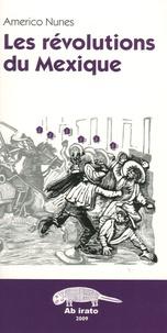 Americo Nunes - Les révolutions du Mexique.