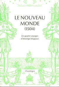 Amerigo Vespucci - Le Nouveau Monde - Les quatre voyages d'Amerigo Vespucci (1497-1504).