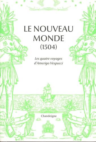 Le Nouveau Monde. Les quatre voyages d'Amerigo Vespucci (1497-1504)