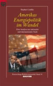 Amerikas Energiepolitik im Wandel - Eien Analyse aus nationaler und internationaler Sicht.