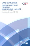AMF - Marchés financiers : principes directeurs issus de la jurisprudence 2003-2012 - Commission des sanctions et juridictions de recours 2003-2012.