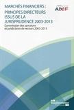 AMF - Marchés financiers : principes directeurs issus de la jurisprudence 2003-2013 - Commission des sanctions et juridictions de recours 2003-2013.