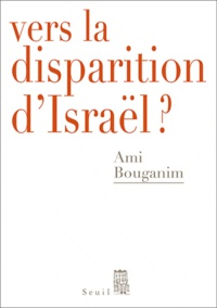 Ami Bouganim - Vers la disparition d'Israël ?.