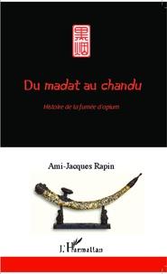 Ami-Jacques Rapin - Du madat au chandu - Histoire de la fumée d'opium.