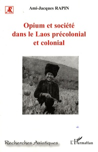 Ami-Jacques Rapin - Opium et société dans le Laos précolonial et colonial.