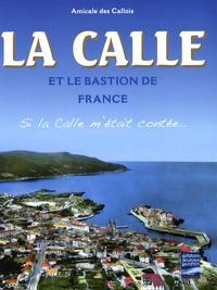 Amicale des Callois - La Calle et le bastion de France - Si la Calle m'était contée....