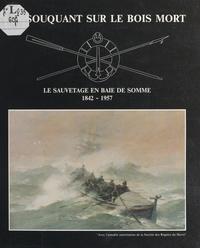 Amicale des pompons rouges et H. Duthoit - En souquant sur le bois mort - Le sauvetage en baie de Somme, 1842-1957.