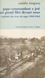 Amidu Magasa et Claude Meillassoux - Papa-Commandant a jeté un grand filet devant nous - Les exploités des rives du Niger 1900-1962.