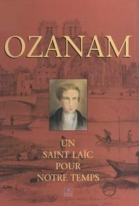 Amin A. de Tarrazi et Pierre Pierrard - Ozanam - Un Saint laïc pour notre temps.