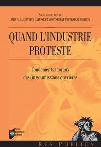 Amin Allal et Myriam Catusse - Quand l'industrie proteste - Fondements moraux des (in)soumissions ouvrières.