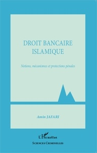 Amin Jafari - Droit bancaire islamique - Notions, mécanismes et protections pénales.