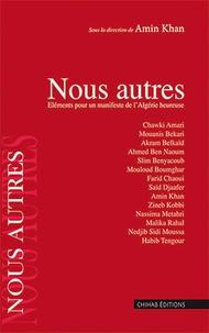 Amin Khen - Nous autres - Eléments pour un manifeste de l'Algérie heureuse.