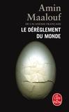 Amin Maalouf - Le Dérèglement du monde - Quand nos civilisations s'épuisent.