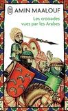 Amin Maalouf - Les Croisades vues par les Arabes.