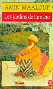 Amin Maalouf - Les jardins de lumière.