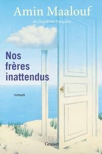 Amin Maalouf - Nos frères inattendus - roman.