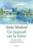 Amin Maalouf - Un fauteuil sur la Seine - Quatre siècles d'histoire de France.