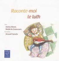 Amina Alaoui et Mehdi de Graincourt - Raconte-moi le luth.