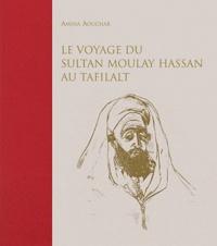 Amina Aouchar - Le voyage du sultan Moulay Hassan au Tafilalt - (Juin-décembre 1893).