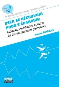 Amina Omrane - Oser se découvrir pour s'épanouir - Guide des méthodes et outils de développement personnel.