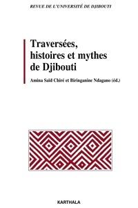 Amina Saïd Chiré et Biringanine Ndagano - Traversées, histoires et mythes de Djibouti.