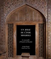 Amina Taha-Hussein Okada et Jean-Louis Nou - Un joyau de l'Inde Moghole - Le mausolée d'I'timâd ud-Daulah.