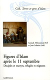 Aminah Mohammad-Arif et Jean Schmitz - Figures d'Islam après le 11 septembre - Disciples et martyrs, réfugiés et migrants.