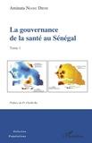 Aminata Niang Diene - La gouvernance de la santé au Sénégal - Tome 1.