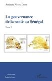 Aminata Niang Diene - La gouvernance de la santé au Sénégal - Tome 2.