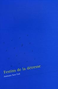 Aminata Sow Fall - Festins de la détresse.
