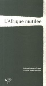 Aminata Traoré et Nathalie M'Dela-Mounier - L'Afrique mutilée.