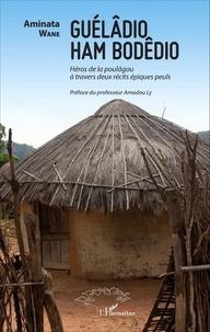 Guélâdio Ham Bodêdio - Héros de la poulâgou à travers deux récits épiques peuls.pdf